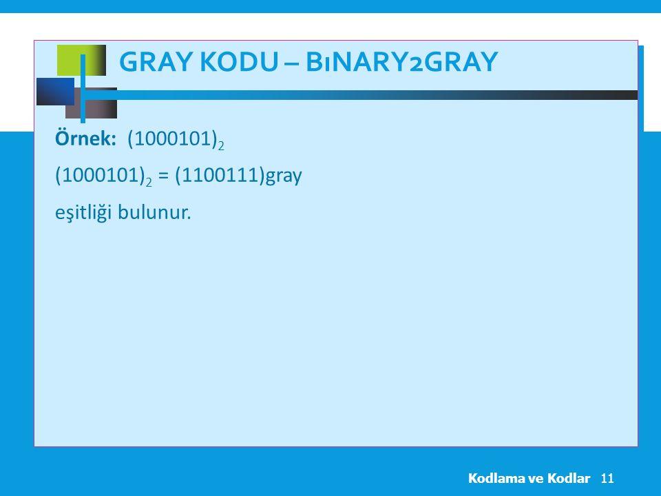 GRAY KODU – BıNARY2GRAY Örnek: (1000101) 2 (1000101) 2 = (1100111)gray eşitliği bulunur.