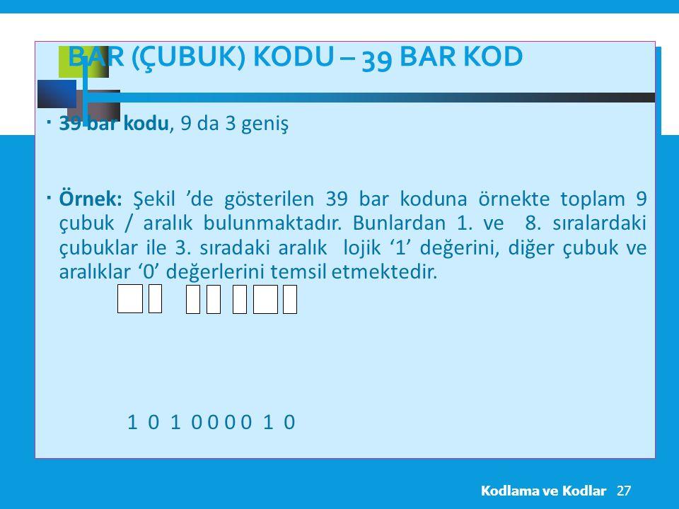 BAR (ÇUBUK) KODU – 39 BAR KOD  39 bar kodu, 9 da 3 geniş  Örnek: Şekil 'de gösterilen 39 bar koduna örnekte toplam 9 çubuk / aralık bulunmaktadır.