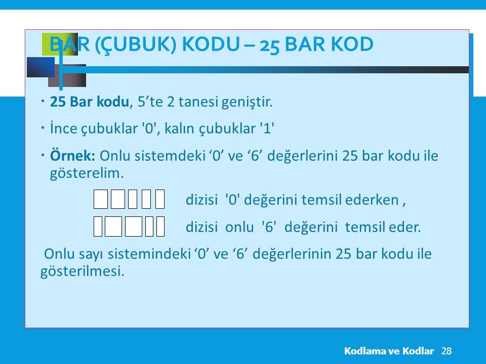 BAR (ÇUBUK) KODU – 25 BAR KOD  25 Bar kodu, 5'te 2 tanesi geniştir.