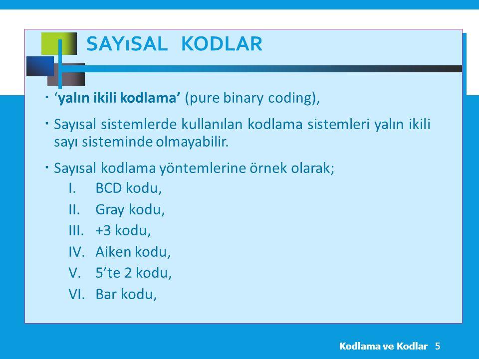 SAYıSAL KODLAR  'yalın ikili kodlama' (pure binary coding),  Sayısal sistemlerde kullanılan kodlama sistemleri yalın ikili sayı sisteminde olmayabilir.