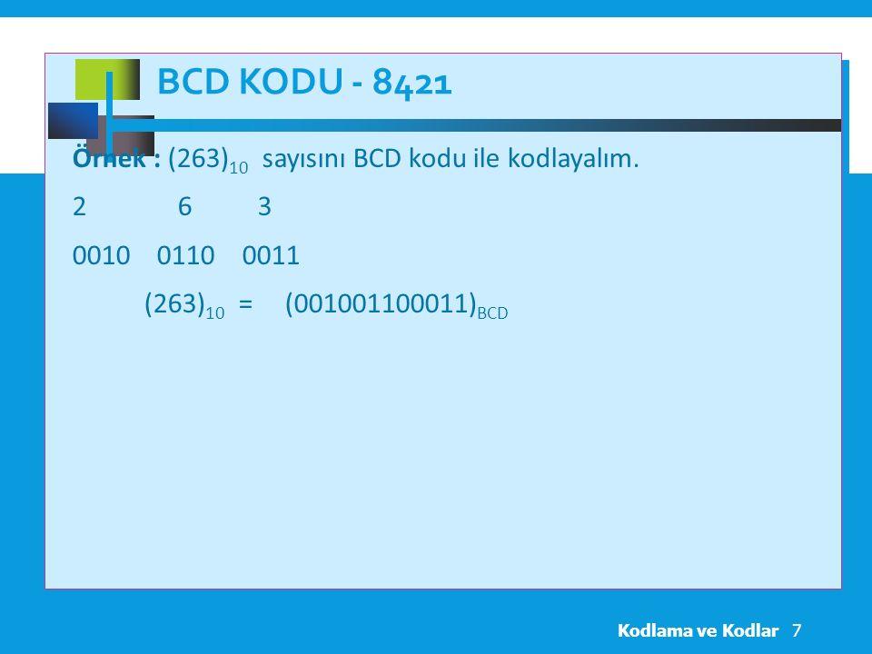 BCD KODU - 8421 Kodlama ve Kodlar7 Örnek : (263) 10 sayısını BCD kodu ile kodlayalım.