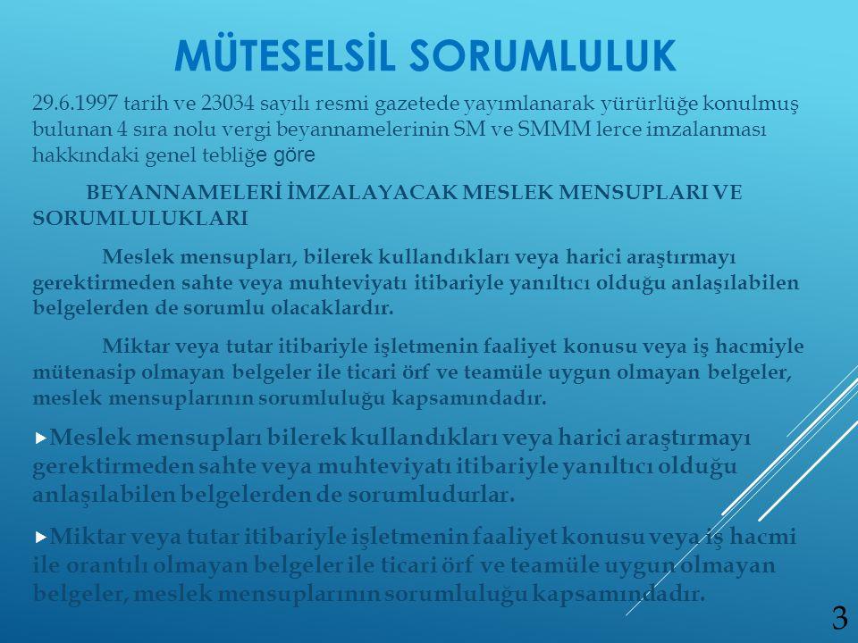 29.6.1997 tarih ve 23034 sayılı resmi gazetede yayımlanarak yürürlüğe konulmuş bulunan 4 sıra nolu vergi beyannamelerinin SM ve SMMM lerce imzalanması