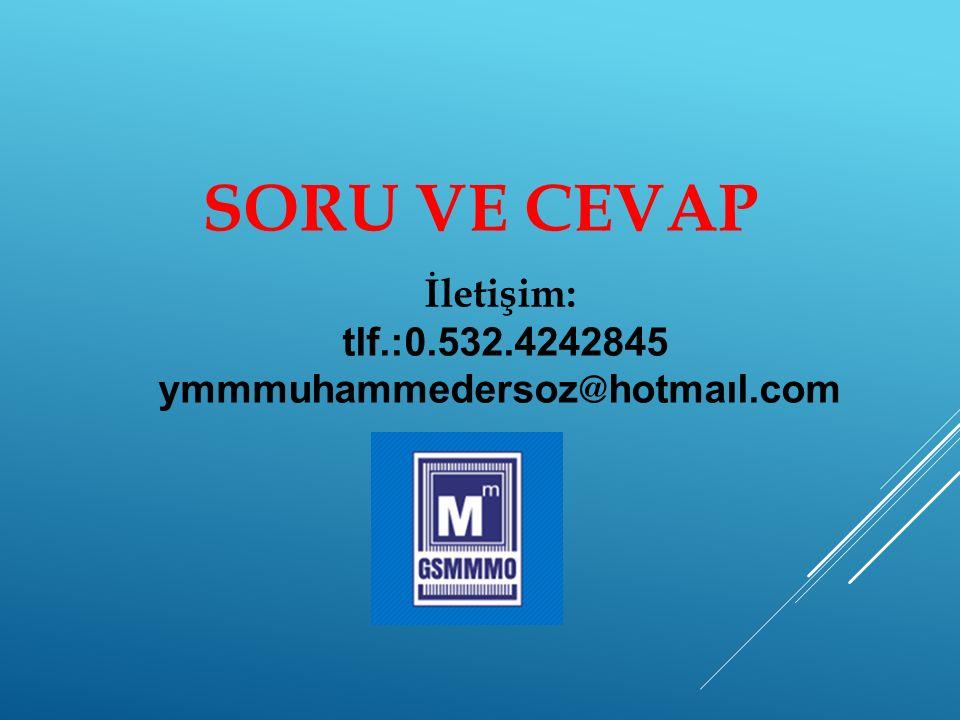 SORU VE CEVAP İletişim: tlf.:0.532.4242845 ymmmuhammedersoz @ hotmaıl.com