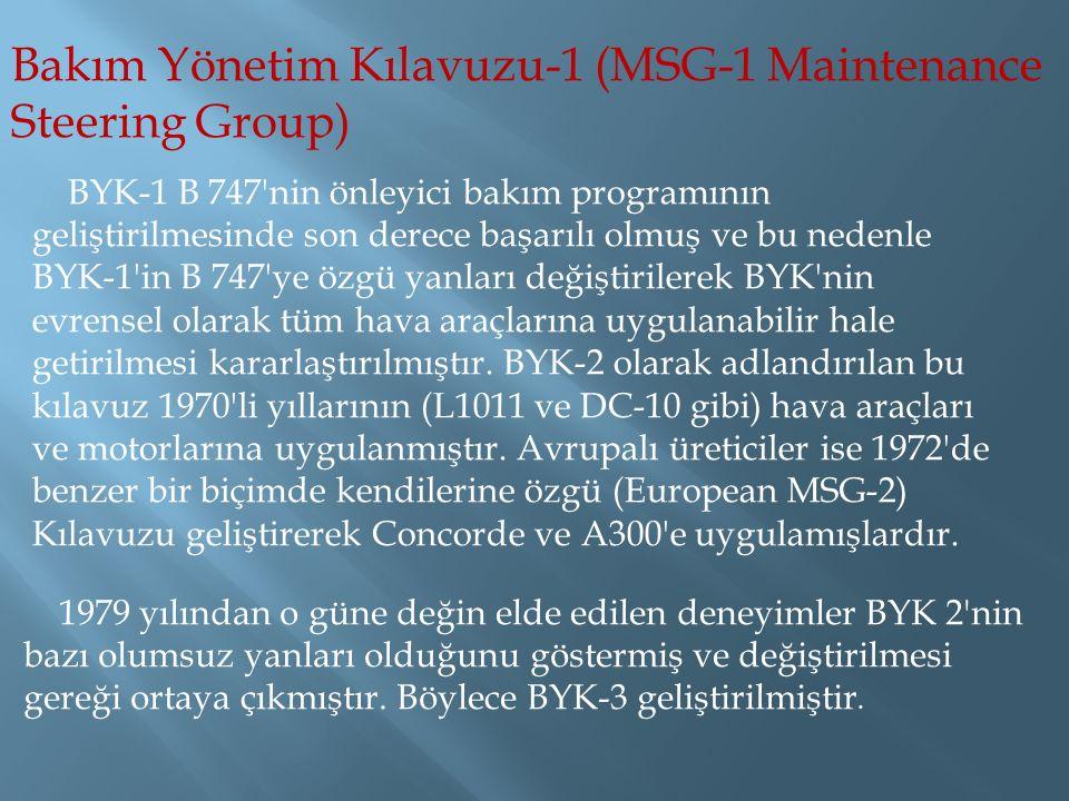 Bakım Yönetim Kılavuzu-1 (MSG-1 Maintenance Steering Group) BYK-1 B 747'nin önleyici bakım programının geliştirilmesinde son derece başarılı olmuş ve
