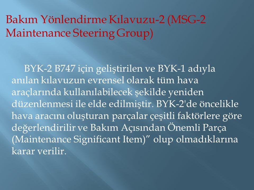 Bakım Yönlendirme Kılavuzu-2 (MSG-2 Maintenance Steering Group) BYK-2 B747 için geliştirilen ve BYK-1 adıyla anılan kılavuzun evrensel olarak tüm hava
