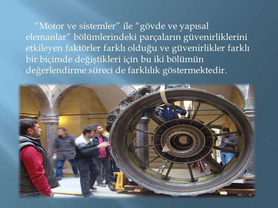"""""""Motor ve sistemler"""" ile """"gövde ve yapısal elemanlar"""" bölümlerindeki parçaların güvenirliklerini etkileyen faktörler farklı olduğu ve güvenirlikler fa"""
