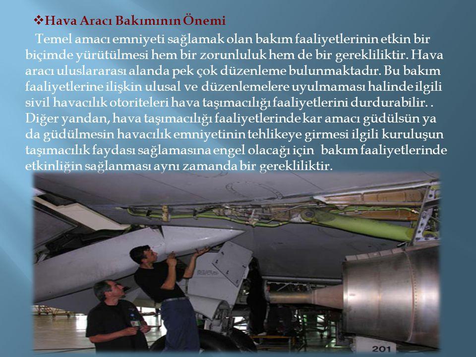  Hava Aracı Bakımının Önemi Temel amacı emniyeti sağlamak olan bakım faaliyetlerinin etkin bir biçimde yürütülmesi hem bir zorunluluk hem de bir gerekliliktir.