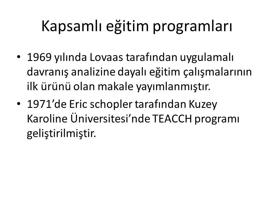 Kapsamlı eğitim programları 1969 yılında Lovaas tarafından uygulamalı davranış analizine dayalı eğitim çalışmalarının ilk ürünü olan makale yayımlanmı