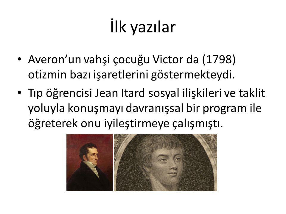 İlk yazılar Averon'un vahşi çocuğu Victor da (1798) otizmin bazı işaretlerini göstermekteydi. Tıp öğrencisi Jean Itard sosyal ilişkileri ve taklit yol