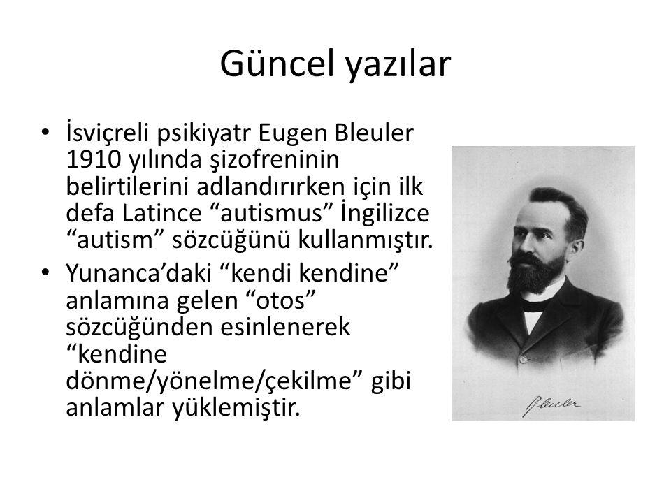 """Güncel yazılar İsviçreli psikiyatr Eugen Bleuler 1910 yılında şizofreninin belirtilerini adlandırırken için ilk defa Latince """"autismus"""" İngilizce """"aut"""