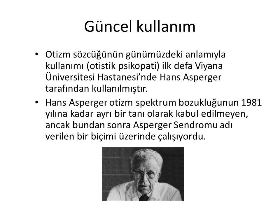 Güncel kullanım Otizm sözcüğünün günümüzdeki anlamıyla kullanımı (otistik psikopati) ilk defa Viyana Üniversitesi Hastanesi'nde Hans Asperger tarafınd