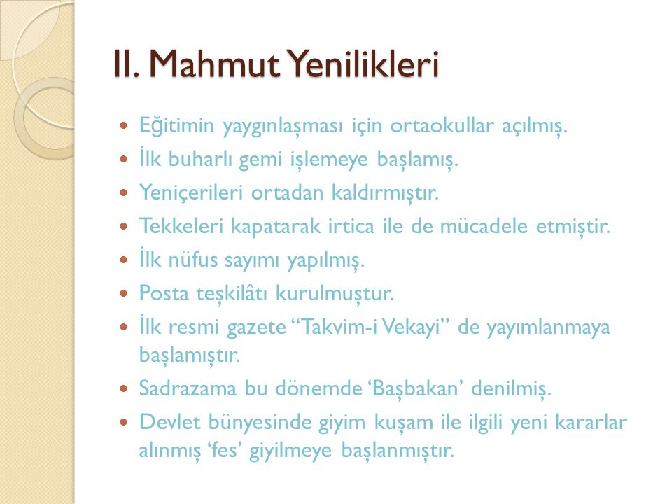 II.Mahmut Yenilikleri E ğ itimin yaygınlaşması için ortaokullar açılmış.