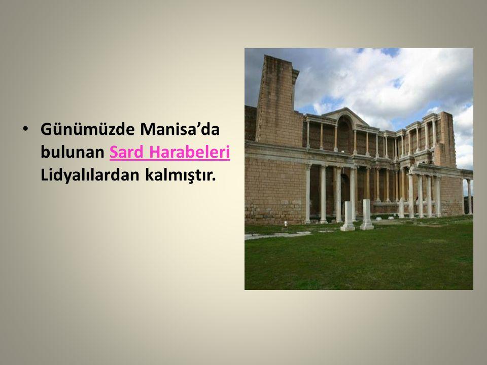 Günümüzde Manisa'da bulunan Sard Harabeleri Lidyalılardan kalmıştır.