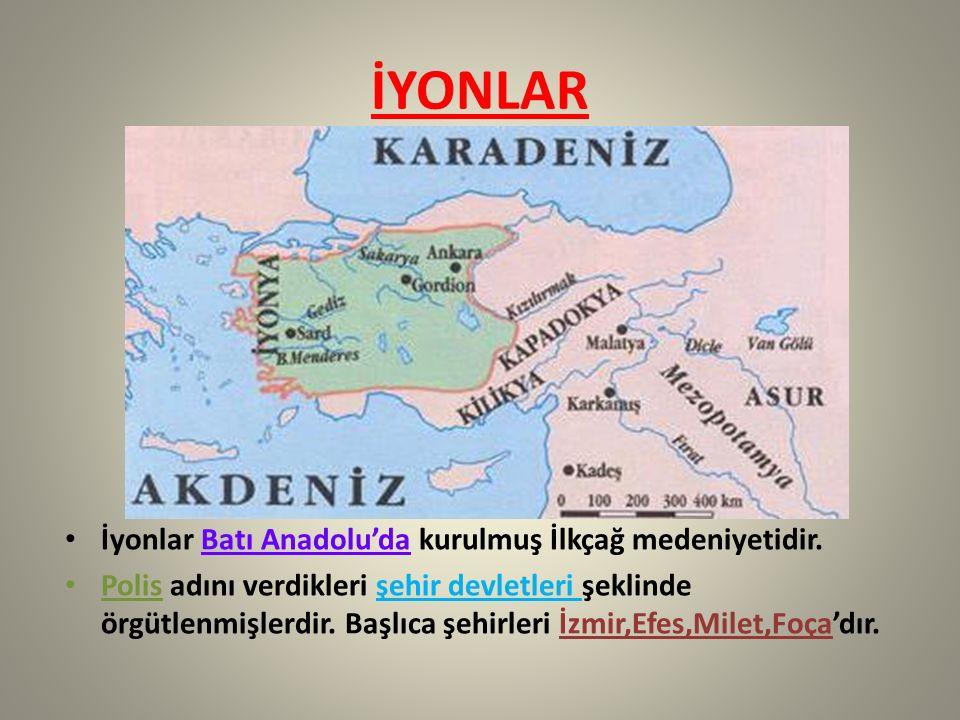 İYONLAR İyonlar Batı Anadolu'da kurulmuş İlkçağ medeniyetidir. Polis adını verdikleri şehir devletleri şeklinde örgütlenmişlerdir. Başlıca şehirleri İ