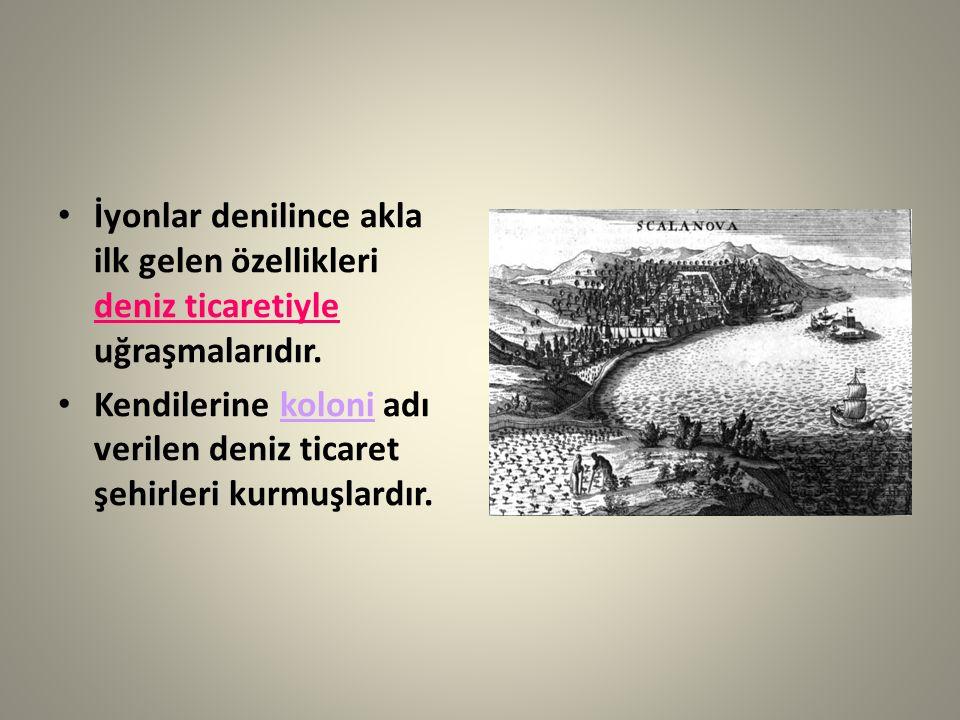 İyonlar denilince akla ilk gelen özellikleri deniz ticaretiyle uğraşmalarıdır. Kendilerine koloni adı verilen deniz ticaret şehirleri kurmuşlardır.