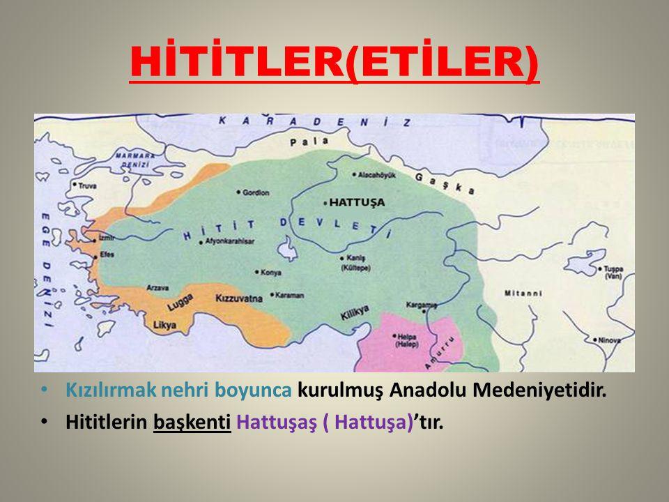 HİTİTLER(ETİLER) Kızılırmak nehri boyunca kurulmuş Anadolu Medeniyetidir. Hititlerin başkenti Hattuşaş ( Hattuşa)'tır.