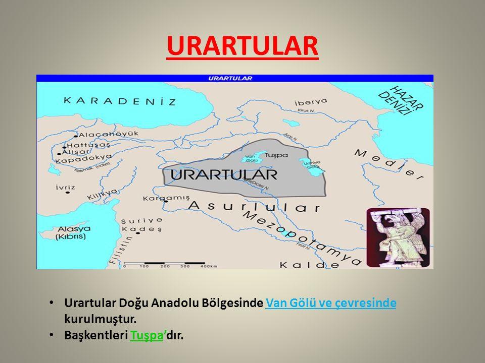 URARTULAR Urartular Doğu Anadolu Bölgesinde Van Gölü ve çevresinde kurulmuştur. Başkentleri Tuşpa'dır.