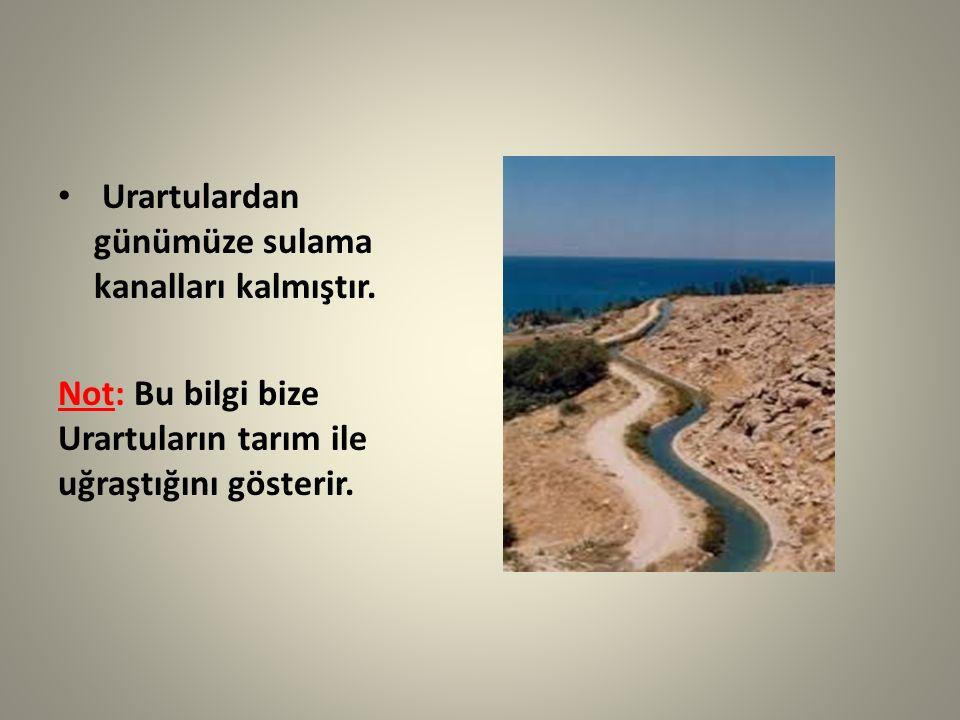 Urartulardan günümüze sulama kanalları kalmıştır. Not: Bu bilgi bize Urartuların tarım ile uğraştığını gösterir.