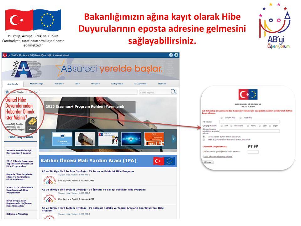 Bu Proje Avrupa Birliği ve Türkiye Cumhuriyeti tarafından ortaklaşa finanse edilmektedir Bakanlığımızın ağına kayıt olarak Hibe Duyurularının eposta a