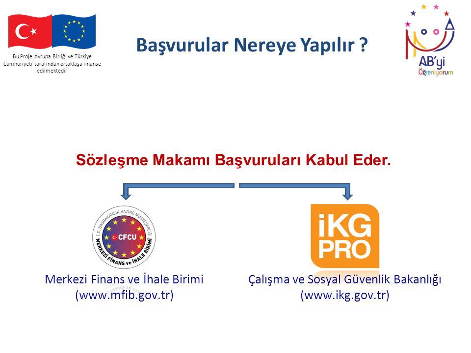 Bu Proje Avrupa Birliği ve Türkiye Cumhuriyeti tarafından ortaklaşa finanse edilmektedir Başvurular Nereye Yapılır ? Sözleşme Makamı Başvuruları Kabul