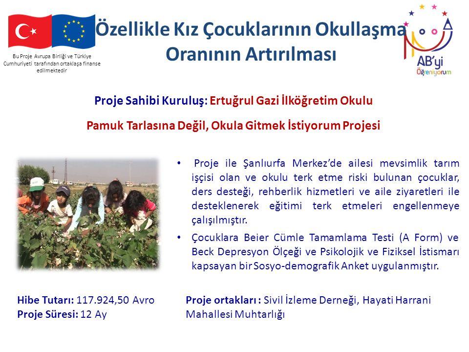 Bu Proje Avrupa Birliği ve Türkiye Cumhuriyeti tarafından ortaklaşa finanse edilmektedir Özellikle Kız Çocuklarının Okullaşma Oranının Artırılması Pro