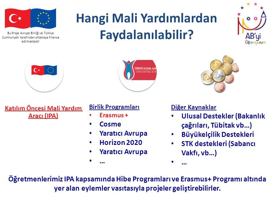 Bu Proje Avrupa Birliği ve Türkiye Cumhuriyeti tarafından ortaklaşa finanse edilmektedir Hangi Mali Yardımlardan Faydalanılabilir? Katılım Öncesi Mali