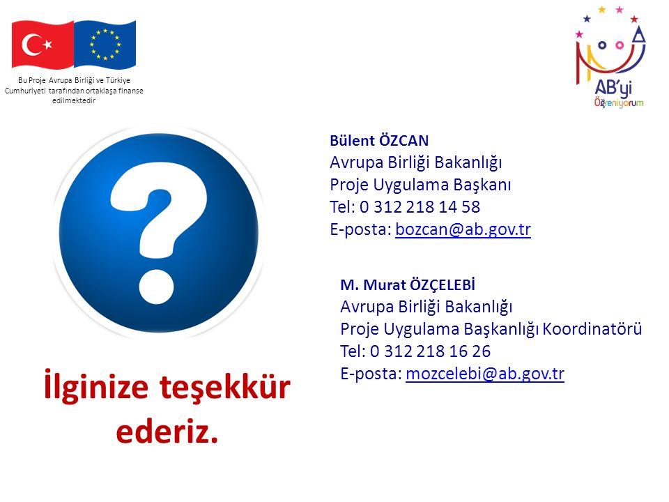 Bu Proje Avrupa Birliği ve Türkiye Cumhuriyeti tarafından ortaklaşa finanse edilmektedir İlginize teşekkür ederiz. Bülent ÖZCAN Avrupa Birliği Bakanlı