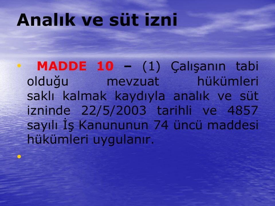Analık ve süt izni MADDE 10 – (1) Çalışanın tabi olduğu mevzuat hükümleri saklı kalmak kaydıyla analık ve süt izninde 22/5/2003 tarihli ve 4857 sayılı