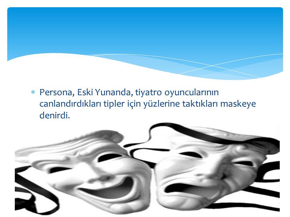  Persona, Eski Yunanda, tiyatro oyuncularının canlandırdıkları tipler için yüzlerine taktıkları maskeye denirdi.