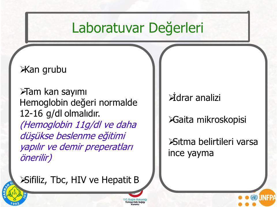  Kan grubu  Tam kan sayımı Hemoglobin d eğeri normalde 12-16 g/dl olmalıdır. (Hemoglobin 11g/dl ve daha düşükse beslenme eğitimi yapılır ve demir pr