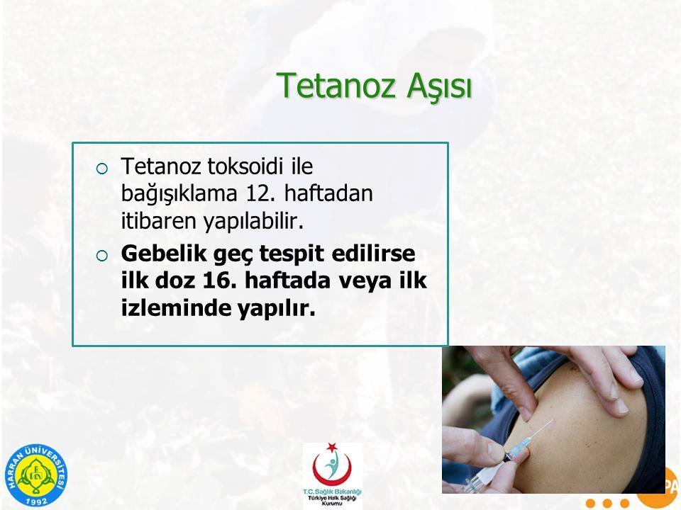 Tetanoz Aşısı  Tetanoz toksoidi ile bağışıklama 12. haftadan itibaren yapılabilir.  Gebelik geç tespit edilirse ilk doz 16. haftada veya ilk izlemin