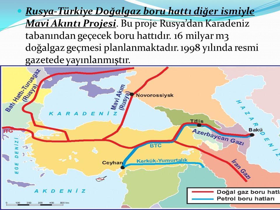 Rusya-Türkiye Doğalgaz boru hattı diğer ismiyle Mavi Akıntı Projesi. Bu proje Rusya'dan Karadeniz tabanından geçecek boru hattıdır. 16 milyar m3 doğal