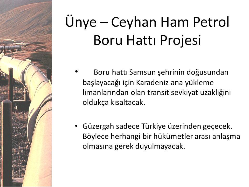 Ünye – Ceyhan Ham Petrol Boru Hattı Projesi Boru hattı Samsun şehrinin doğusundan başlayacağı için Karadeniz ana yükleme limanlarından olan transit se