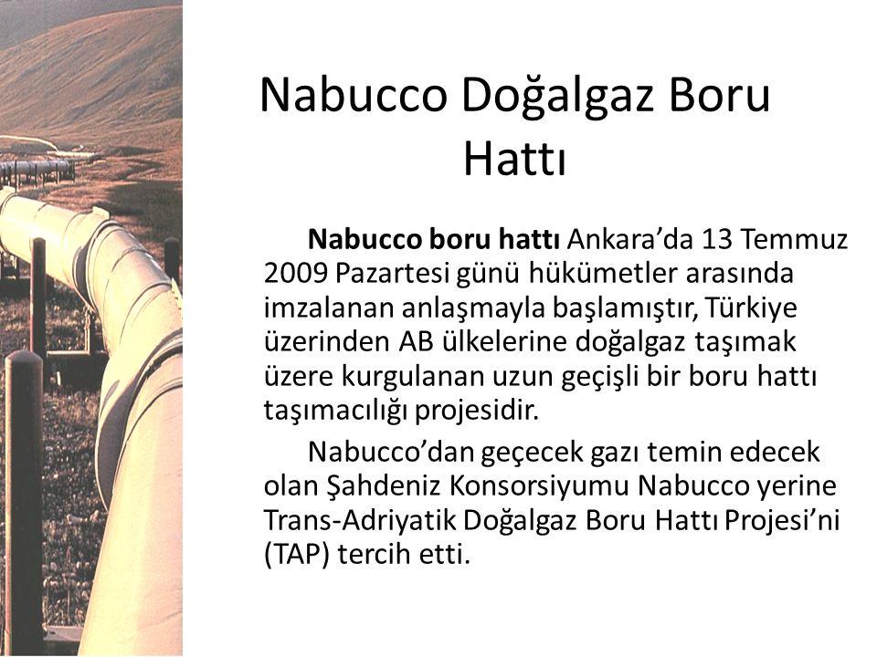Nabucco Doğalgaz Boru Hattı Nabucco boru hattı Ankara'da 13 Temmuz 2009 Pazartesi günü hükümetler arasında imzalanan anlaşmayla başlamıştır, Türkiye ü