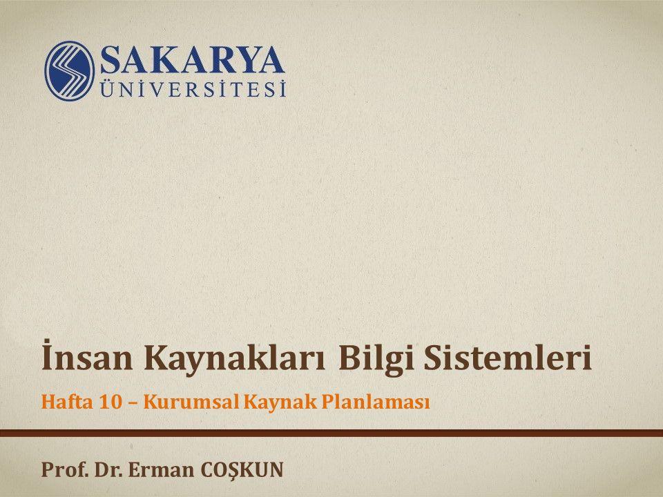 Prof. Dr. Erman COŞKUN İnsan Kaynakları Bilgi Sistemleri Hafta 10 – Kurumsal Kaynak Planlaması