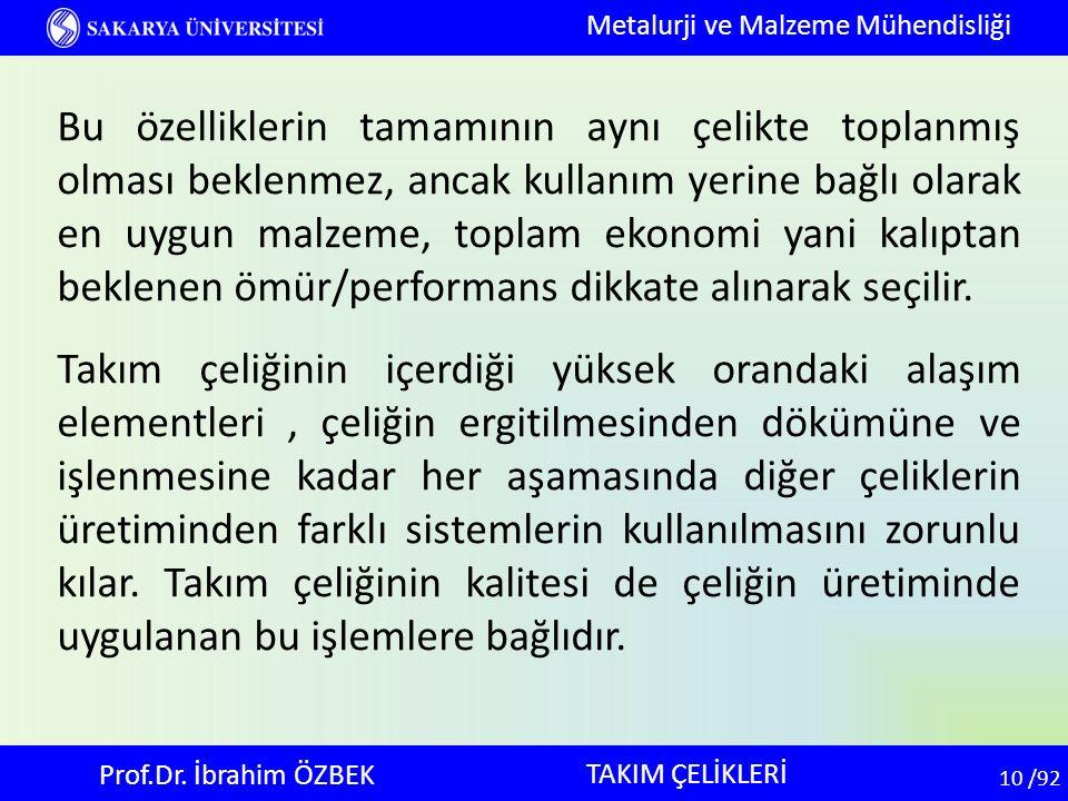 10 10 /92 TAKIM ÇELİKLERİ Metalurji ve Malzeme Mühendisliği Prof.Dr. İbrahim ÖZBEK Bu özelliklerin tamamının aynı çelikte toplanmış olması beklenmez,