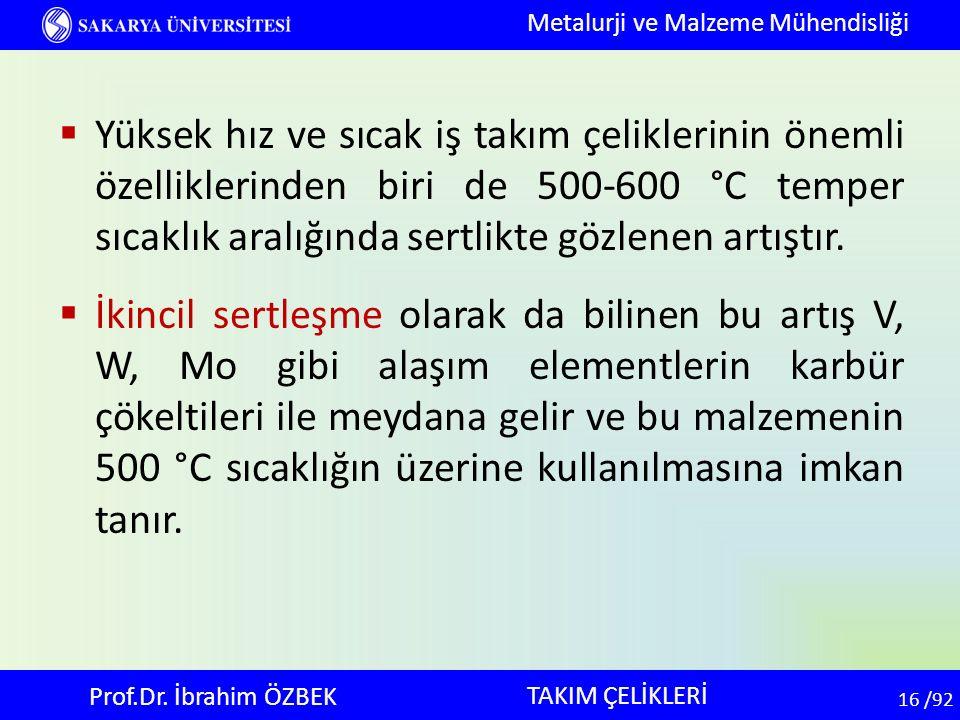 16 16 /92 TAKIM ÇELİKLERİ Metalurji ve Malzeme Mühendisliği Prof.Dr. İbrahim ÖZBEK  Yüksek hız ve sıcak iş takım çeliklerinin önemli özelliklerinden