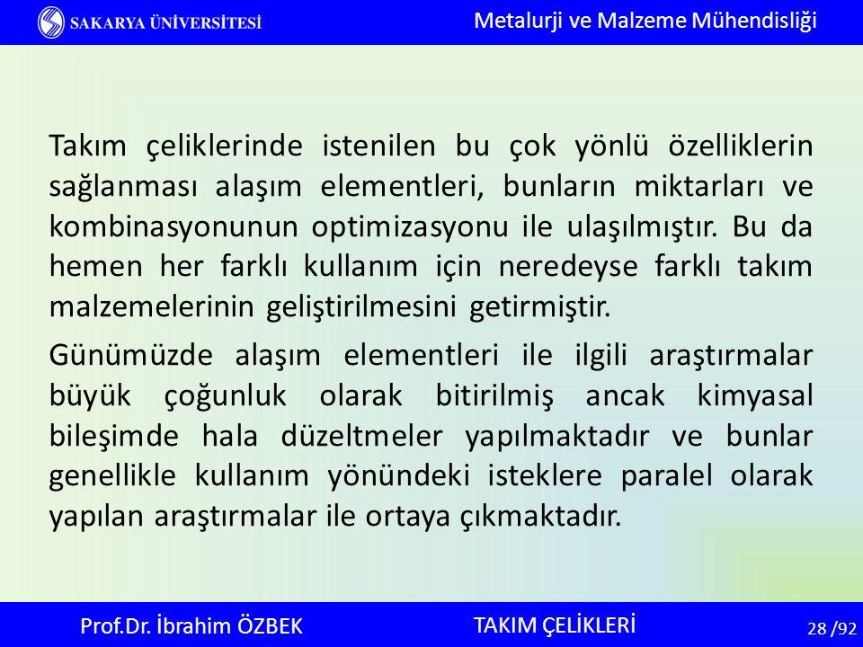 28 28 /92 TAKIM ÇELİKLERİ Metalurji ve Malzeme Mühendisliği Prof.Dr. İbrahim ÖZBEK Takım çeliklerinde istenilen bu çok yönlü özelliklerin sağlanması a