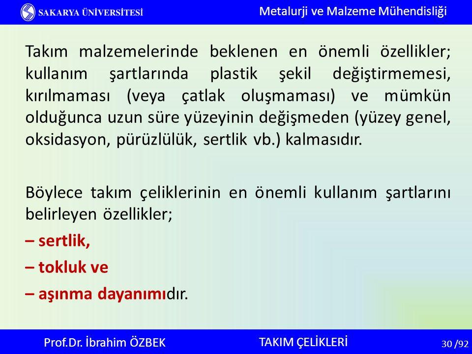 30 30 /92 TAKIM ÇELİKLERİ Metalurji ve Malzeme Mühendisliği Prof.Dr. İbrahim ÖZBEK Takım malzemelerinde beklenen en önemli özellikler; kullanım şartla