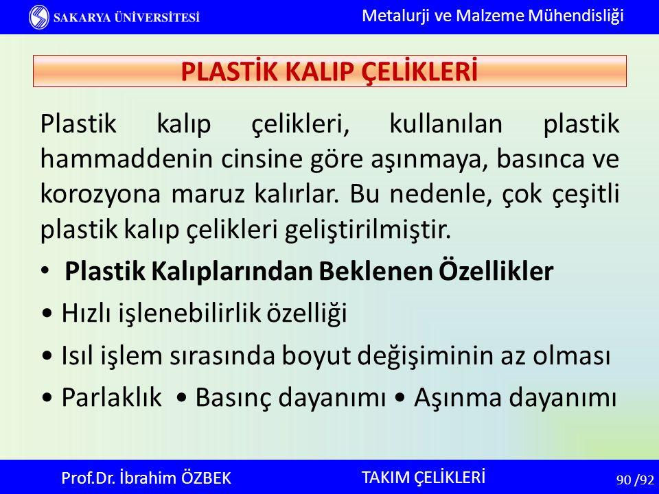 90 90 /92 Plastik kalıp çelikleri, kullanılan plastik hammaddenin cinsine göre aşınmaya, basınca ve korozyona maruz kalırlar. Bu nedenle, çok çeşitli