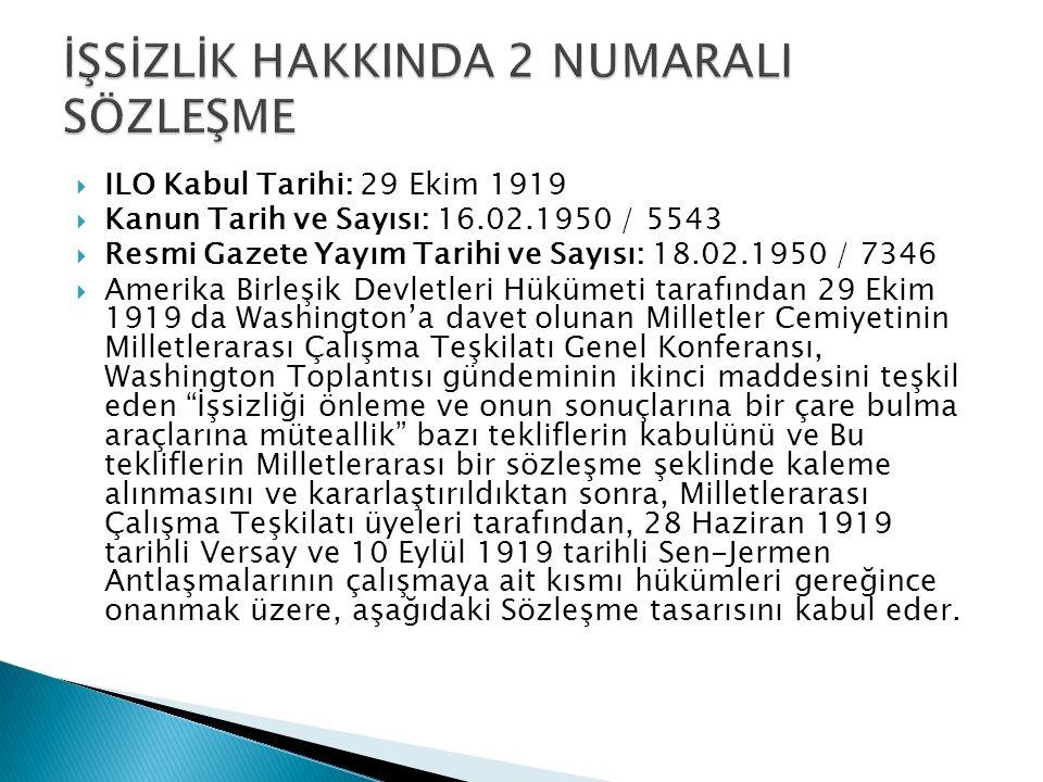  ILO Kabul Tarihi: 29 Ekim 1919  Kanun Tarih ve Sayısı: 16.02.1950 / 5543  Resmi Gazete Yayım Tarihi ve Sayısı: 18.02.1950 / 7346  Amerika Birleşi