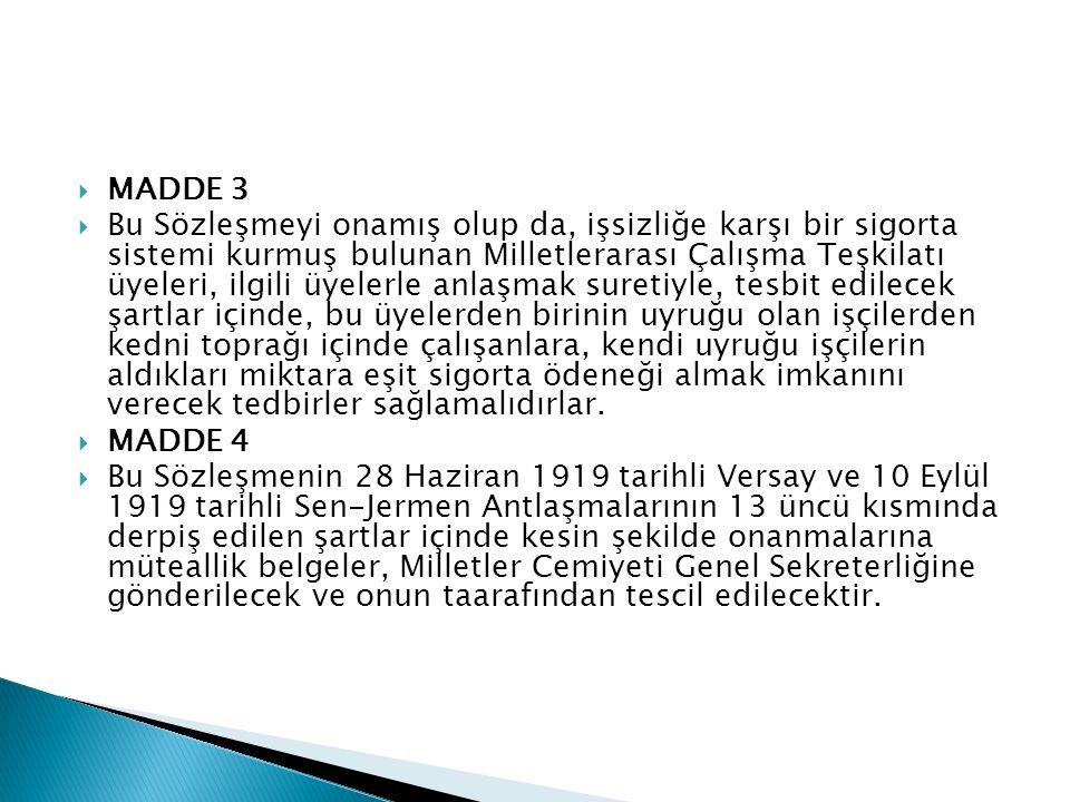  MADDE 3  Bu Sözleşmeyi onamış olup da, işsizliğe karşı bir sigorta sistemi kurmuş bulunan Milletlerarası Çalışma Teşkilatı üyeleri, ilgili üyelerle