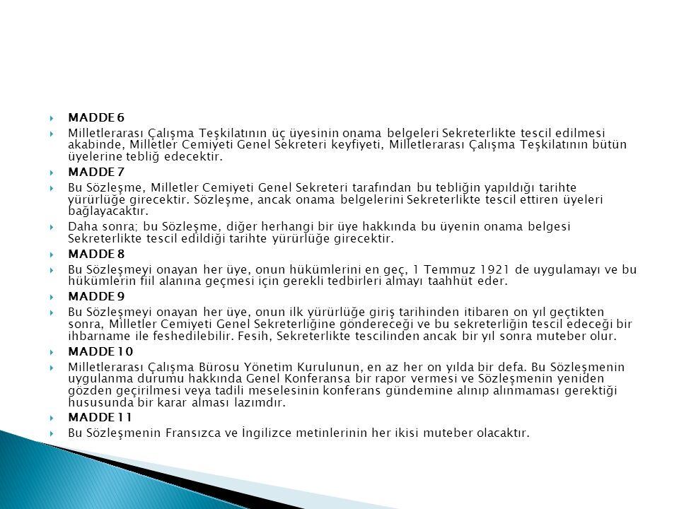  MADDE 6  Milletlerarası Çalışma Teşkilatının üç üyesinin onama belgeleri Sekreterlikte tescil edilmesi akabinde, Milletler Cemiyeti Genel Sekreteri