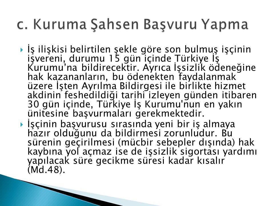  İş ilişkisi belirtilen şekle göre son bulmuş işçinin işvereni, durumu 15 gün içinde Türkiye İş Kurumu'na bildirecektir. Ayrıca İşsizlik ödeneğine ha