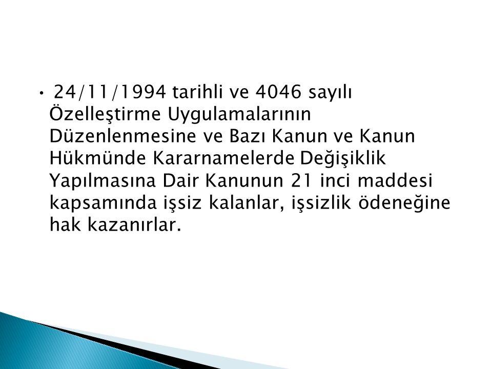 24/11/1994 tarihli ve 4046 sayılı Özelleştirme Uygulamalarının Düzenlenmesine ve Bazı Kanun ve Kanun Hükmünde Kararnamelerde Değişiklik Yapılmasına Dair Kanunun 21 inci maddesi kapsamında işsiz kalanlar, işsizlik ödeneğine hak kazanırlar.