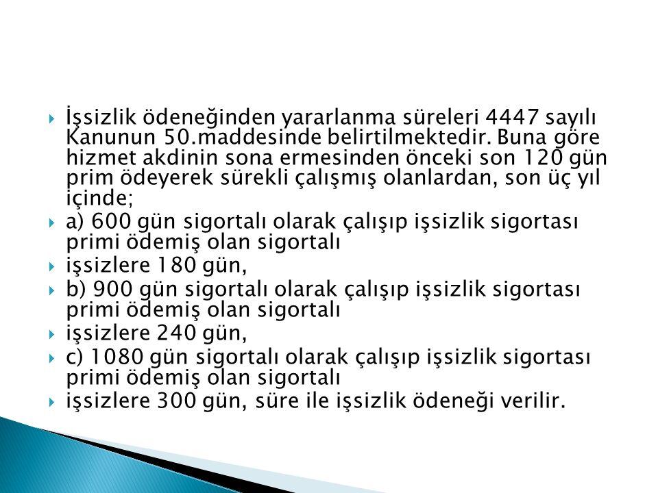  İşsizlik ödeneğinden yararlanma süreleri 4447 sayılı Kanunun 50.maddesinde belirtilmektedir.