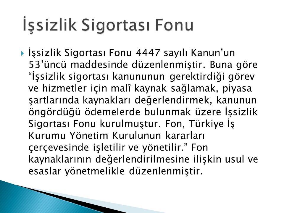  İşsizlik Sigortası Fonu 4447 sayılı Kanun'un 53'üncü maddesinde düzenlenmiştir.