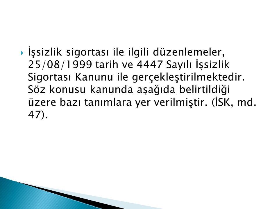 İşsizlik sigortası ile ilgili düzenlemeler, 25/08/1999 tarih ve 4447 Sayılı İşsizlik Sigortası Kanunu ile gerçekleştirilmektedir.