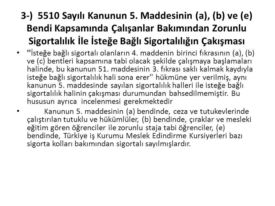 3-) 5510 Sayılı Kanunun 5. Maddesinin (a), (b) ve (e) Bendi Kapsamında Çalışanlar Bakımından Zorunlu Sigortalılık İle İsteğe Bağlı Sigortalılığın Çakı