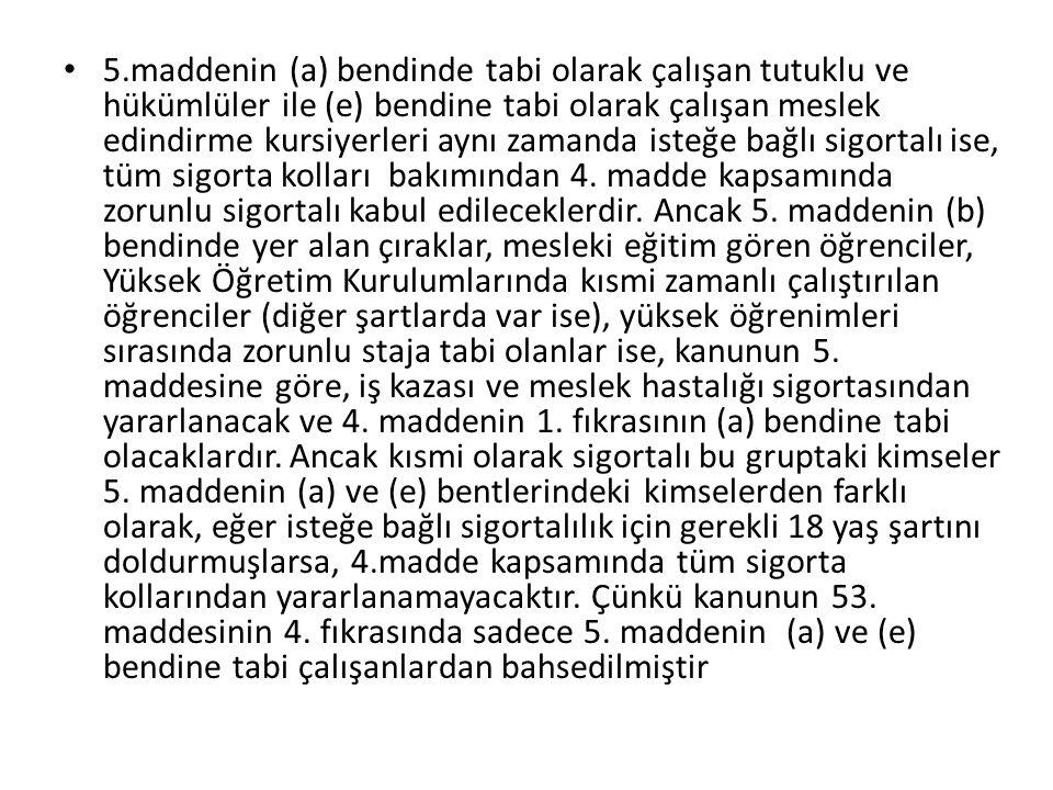 5.maddenin (a) bendinde tabi olarak çalışan tutuklu ve hükümlüler ile (e) bendine tabi olarak çalışan meslek edindirme kursiyerleri aynı zamanda isteğ